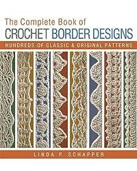 The Complete Book of Crochet Border Designs: Hundreds of Classics & Original Patterns by Schapper, Linda P. (2013) Paperback