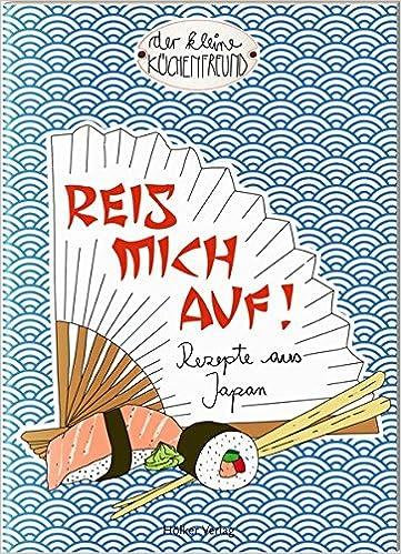 Reis mich auf!: Rezepte aus Japan Der kleine Küchenfreund: Amazon.de ...