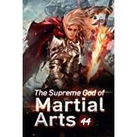 The Supreme God of Martial Arts 44: An Adventure Outside The Cave (Living Martial Legend: A Cultivaion Novel) (English…