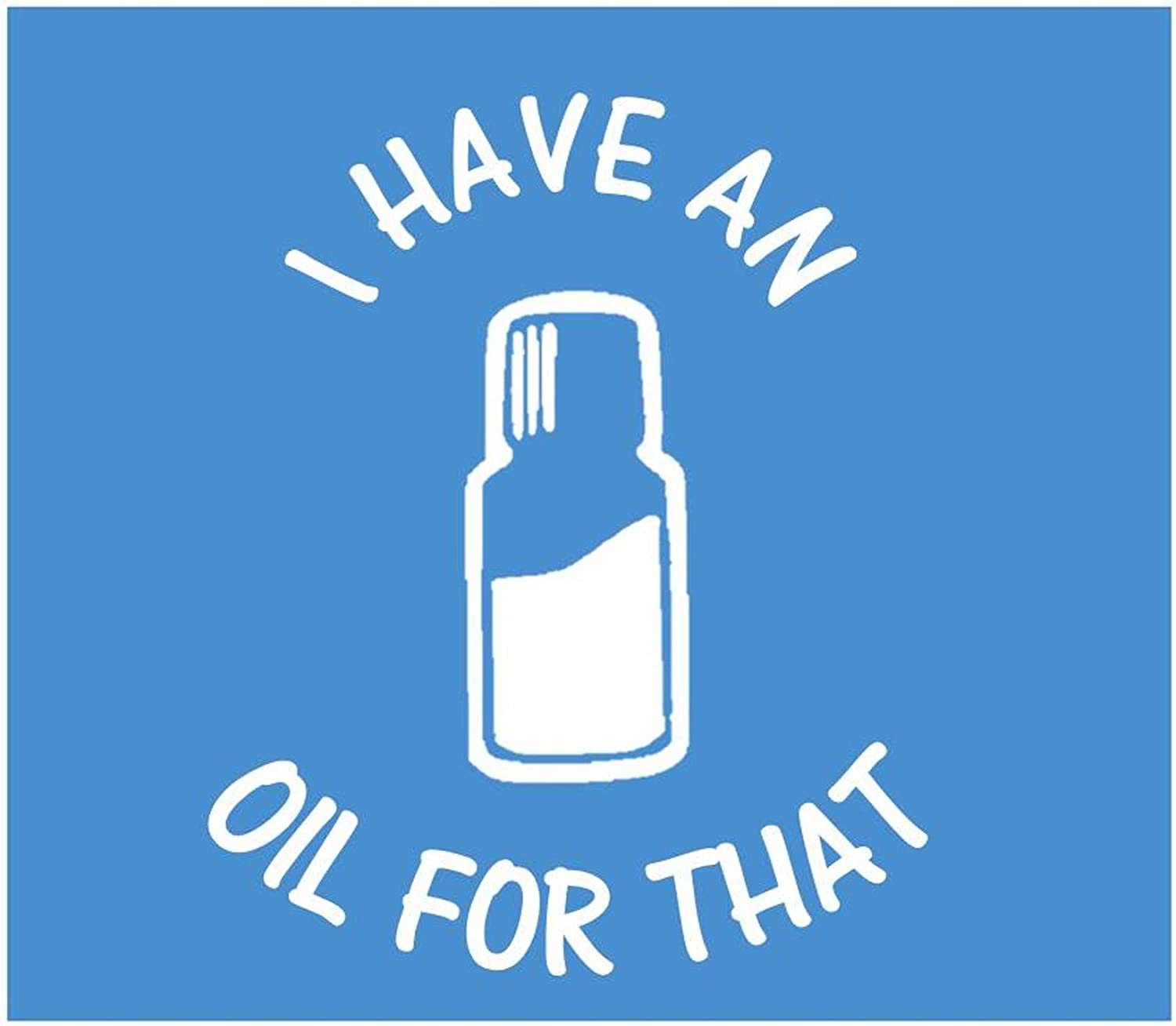 """I have an oil for that AS003 6x6/"""" sticker essential oil decal ThatLilCabin"""