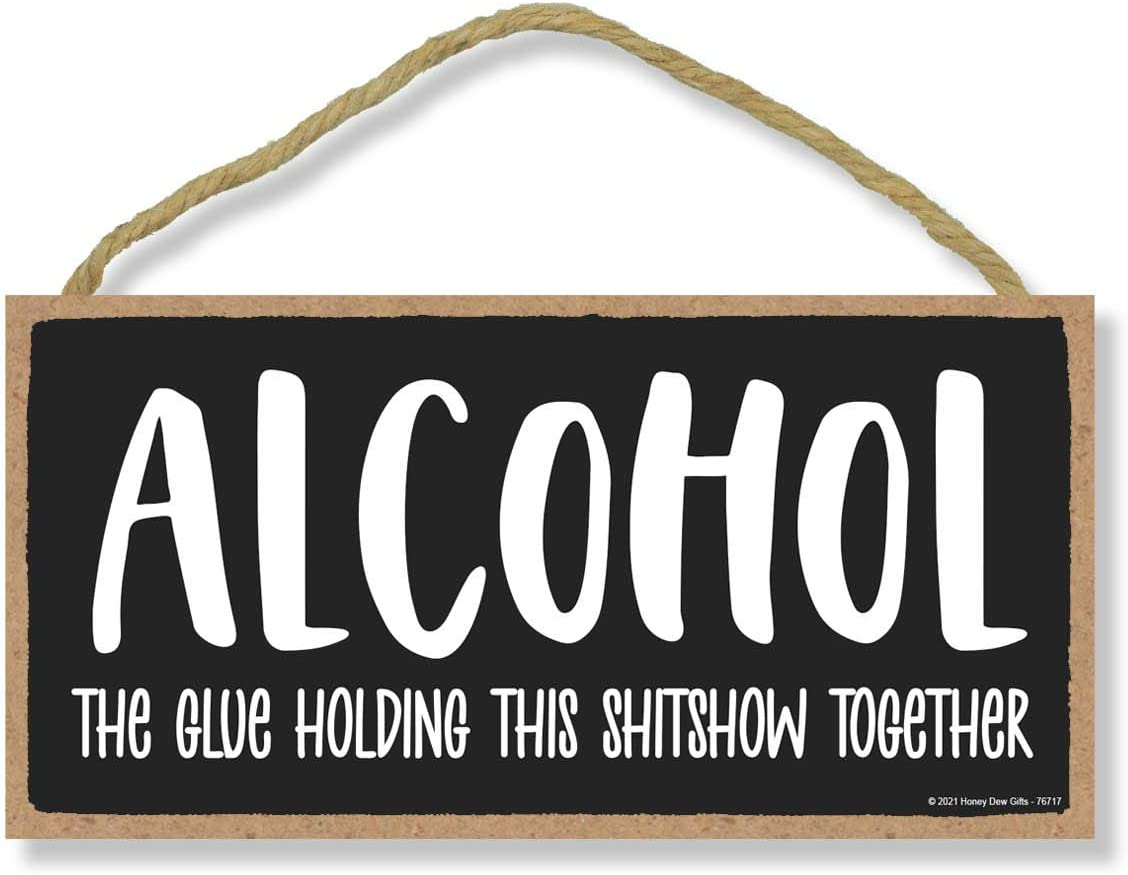 Honey Dew Gifts, Alcohol The Glue Holding This Shitshow Together, Funny Alcohol Themed Hanging Decor, Drinking Wall Signs for Man Cave, Wine, Beer, Liquor, Home Bar Wood Sign, 5 Inches by 10 Inches
