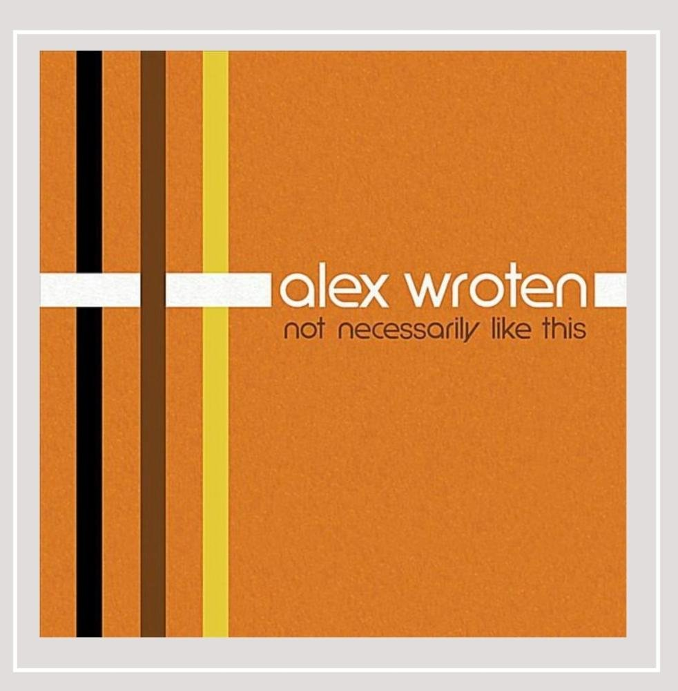 CD : Alex Wroten - Not Necessarily Like This (CD)