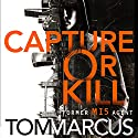 Capture or Kill Audiobook by Tom Marcus Narrated by To Be Announced
