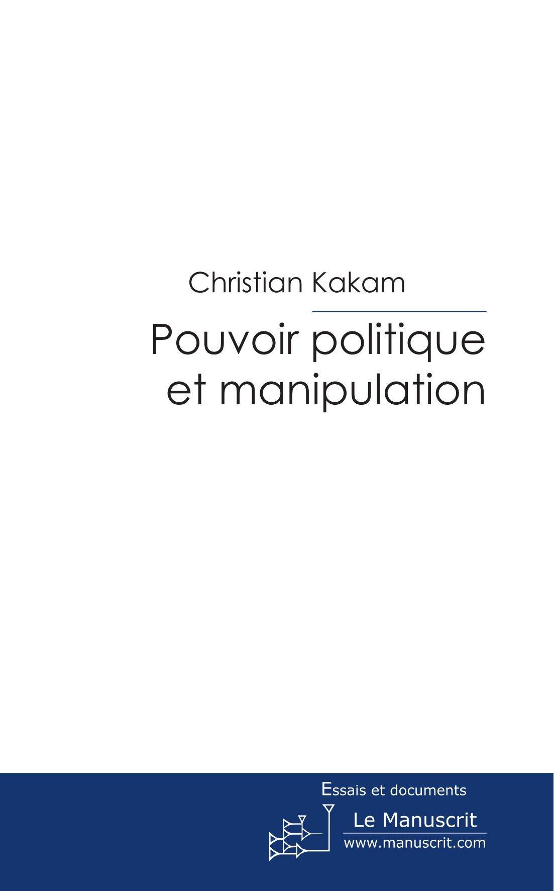 Download Pouvoir politique et manipulation: Du mensonge instrumental comme accessoire idéologique de la classe politique moderne (French Edition) pdf