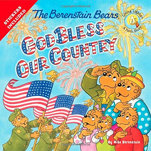 4TH OF JULY books for kids ages 1 year to 10 - toddler, preschool & school ageThe Berenstain Bears God Bless Our Country (Berenstain Bears/Living Lights)