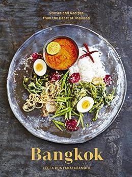 Bangkok: Recipes and Stories from the Heart of Thailand by [Punyaratabandhu, Leela]