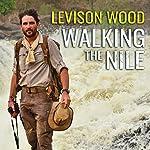 Walking the Nile | Levison Wood