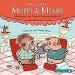 Moppi und Möhre: Abenteuer im Meerschweinchenhotel | Anna Lott