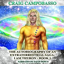 The Autobiography of an ExtraTerrestrial Saga: I Am Thyron Audiobook by Craig Campobasso Narrated by David Bosco