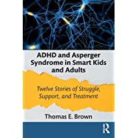 ADHD and Asperger Syndrome in Smart Kids and Adults: Twelve Stories of Struggle, Support, and Treatment