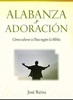 Alabanza y Adoración: Cómo adorar a Dios según la Biblia (Spanish Edition)