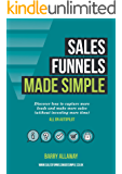 Sales Funnels Made Simple: How to Rhythmically Acquire Customers and Unlock the Missing Cash in your Business