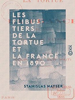 Les Flibustiers de la Tortue et la France en 1890 - Coup d'oeil sur Haïti (French Edition)
