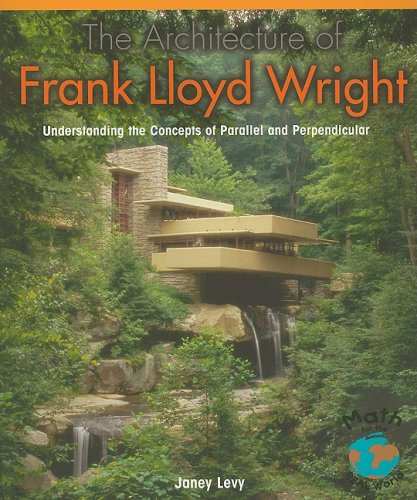 The Architecture of Frank Lloyd Wright: Understanding the Concepts of Parallel and Perpendicular (Math for the Real Worl