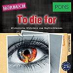 To die for (PONS Hörkrimi Englisch): Mörderische Hörkrimis zum Englischlernen | Dominic Butler