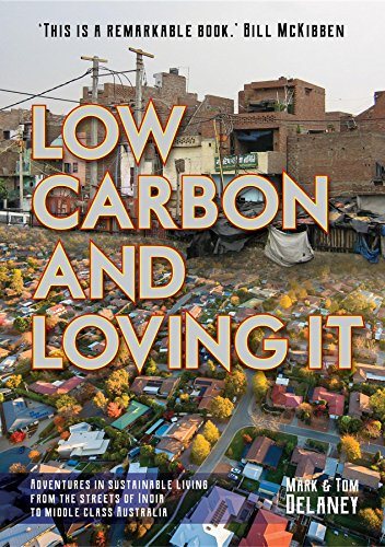 Low-Carbon and Loving It: Adventures in sustainable living - from the streets of India to middle class - Australia Indio