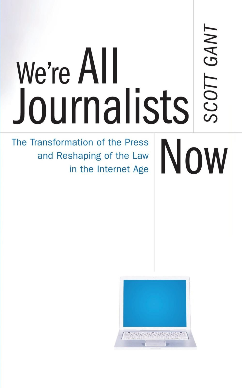 We're All Journalists Now: The Transformation of the Press and Reshaping of the Law in the Internet Age by Brand: Free Press