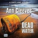 Dead Water Hörbuch von Ann Cleeves Gesprochen von: Kenny Blyth
