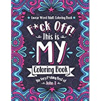 F*ck Off! This is MY Coloring Book: The Very F*cking Best of John T | Swear word adult coloring book pages with stress…