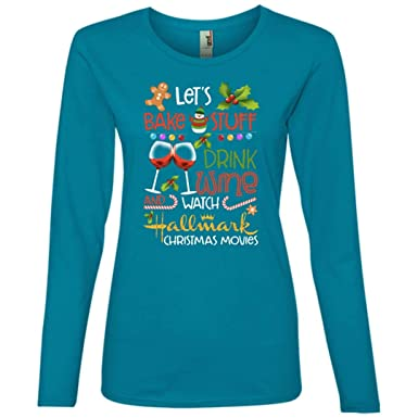 7e8372bb Amazon.com: Let's Bake Stuff Drink Wine Watch Hallmark Christmas Movies  Funny Ladies' Lightweigh T Shirt: Clothing