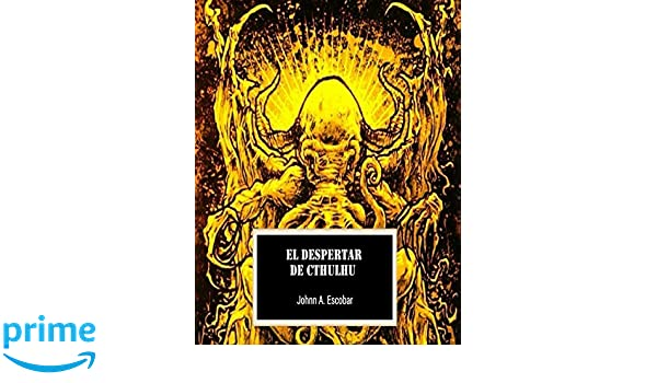 El Despertar de Cthulhu (Spanish Edition): Johnn A Escobar: 9781983846878: Amazon.com: Books