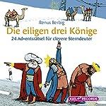 Die eiligen drei Könige: 24 Adventsrätsel für clevere Sterndeuter | Renus Berbig