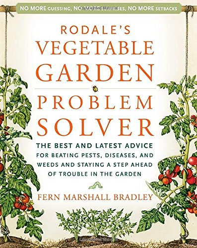 Rodale's Vegetable Garden Problem Solver: The Best and Latest Advice for Beating Pests, Diseases, and Weeds and Staying a Step Ahead of Trouble in the Garden pdf