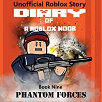 DIARY OF A ROBLOX NOOB: PHANTOM FORCES: ROBLOX NOOB DIARIES, VOLUME 9