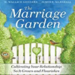 The Marriage Garden: Cultivating Your Relationship So It Grows and Flourishes | H. Wallace Goddard,James P. Marshall