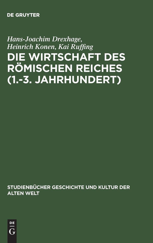 Die Wirtschaft des Römischen Reiches (1.–3. Jahrhundert): Eine Einführung (Studienbücher Geschichte und Kultur der Alten Welt)