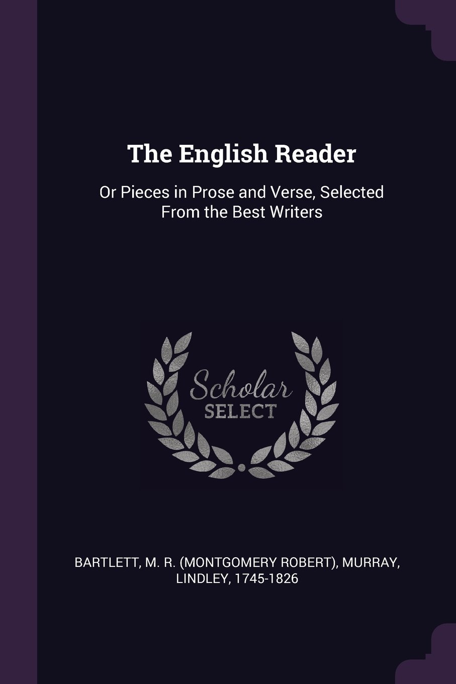 Read Online The English Reader: Or Pieces in Prose and Verse, Selected from the Best Writers ebook