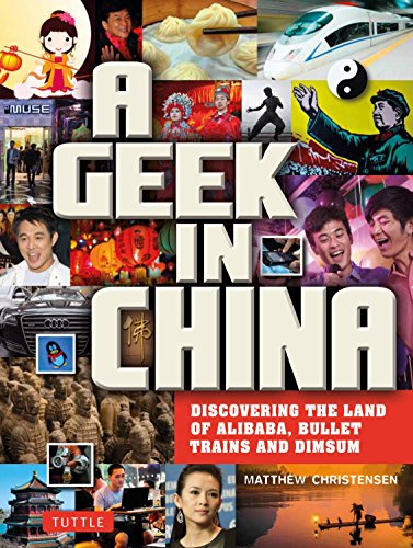 A Geek in China: Discovering the Land of Alibaba, Bullet Trains and Dim Sum (Geek In...guides)