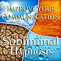 Improve Your Communication Subliminal Affirmations: Better Listening Skills & Make Your Point, Solfeggio Tones, Binaural Beats, Self Help Meditation Hypnosis Speech by Subliminal Hypnosis Narrated by Joel Thielke