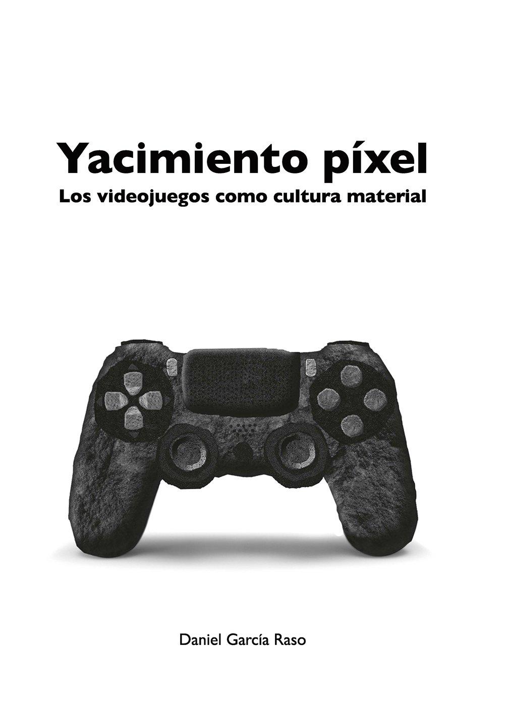 Yacimiento píxel: Los videojuegos como cultura material Tapa blanda – 9 oct 2017 Daniel García Raso Jas Arqueología Editorial 8416725128 SOCIAL SCIENCE / Archaeology