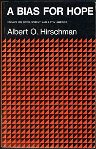 A Bias For Hope Essays On Development And Latin America Hirschman Albert O 9780300014907 Amazon Com Books