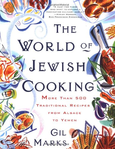 The WORLD OF JEWISH COOKING: More Than 500 Traditional Recipes from Alsace to Yemen (Encyclopedia Of Jewish Food)