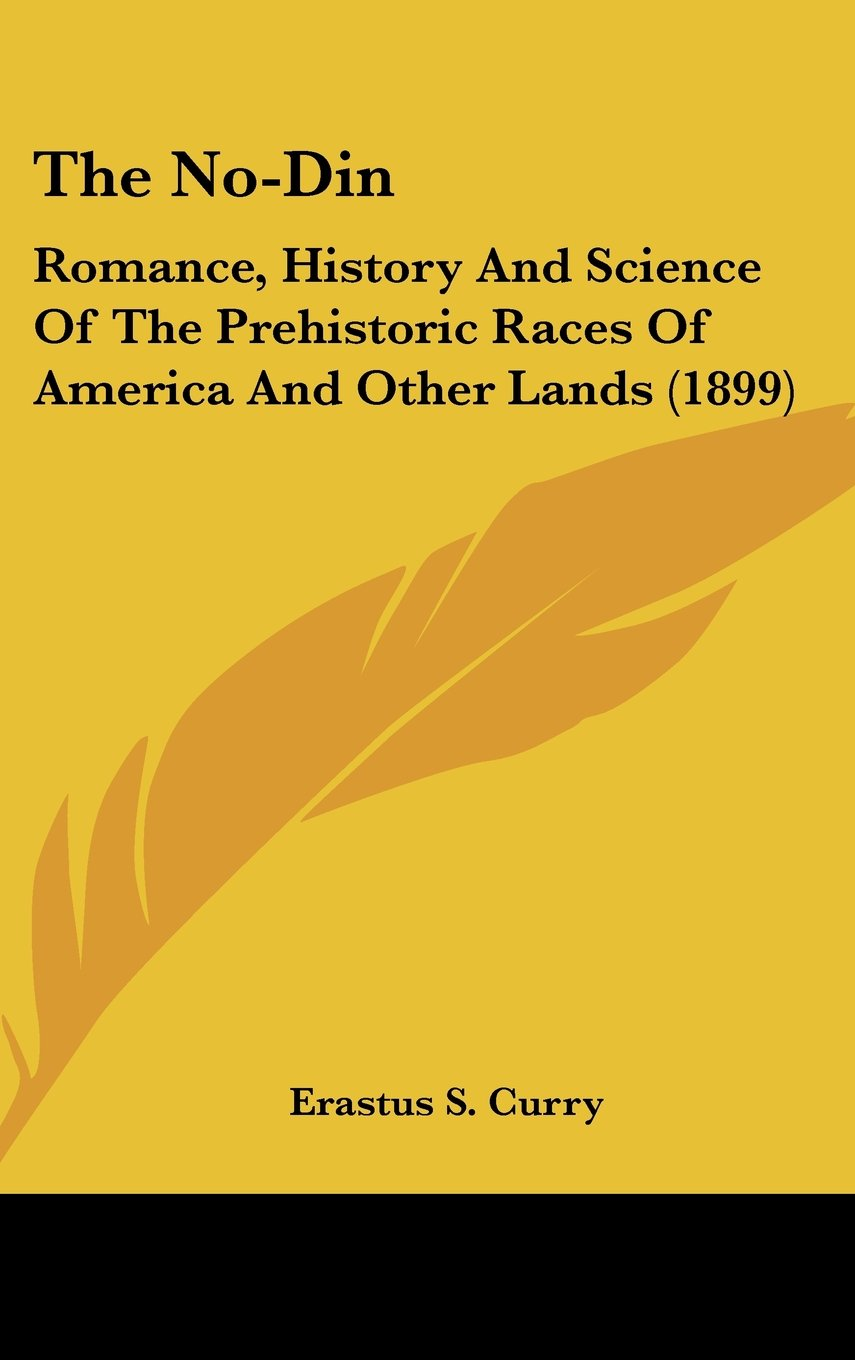 The No-Din: Romance, History And Science Of The Prehistoric Races Of America And Other Lands (1899) pdf epub