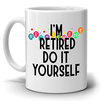 Amazon humorous retirement gag party supplies gifts mug for men humorous retirement gag party supplies gifts mug for men and women im retired do solutioingenieria Gallery