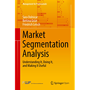 Market Segmentation Analysis: Understanding It, Doing It, and Making It Useful (Management for Professionals)