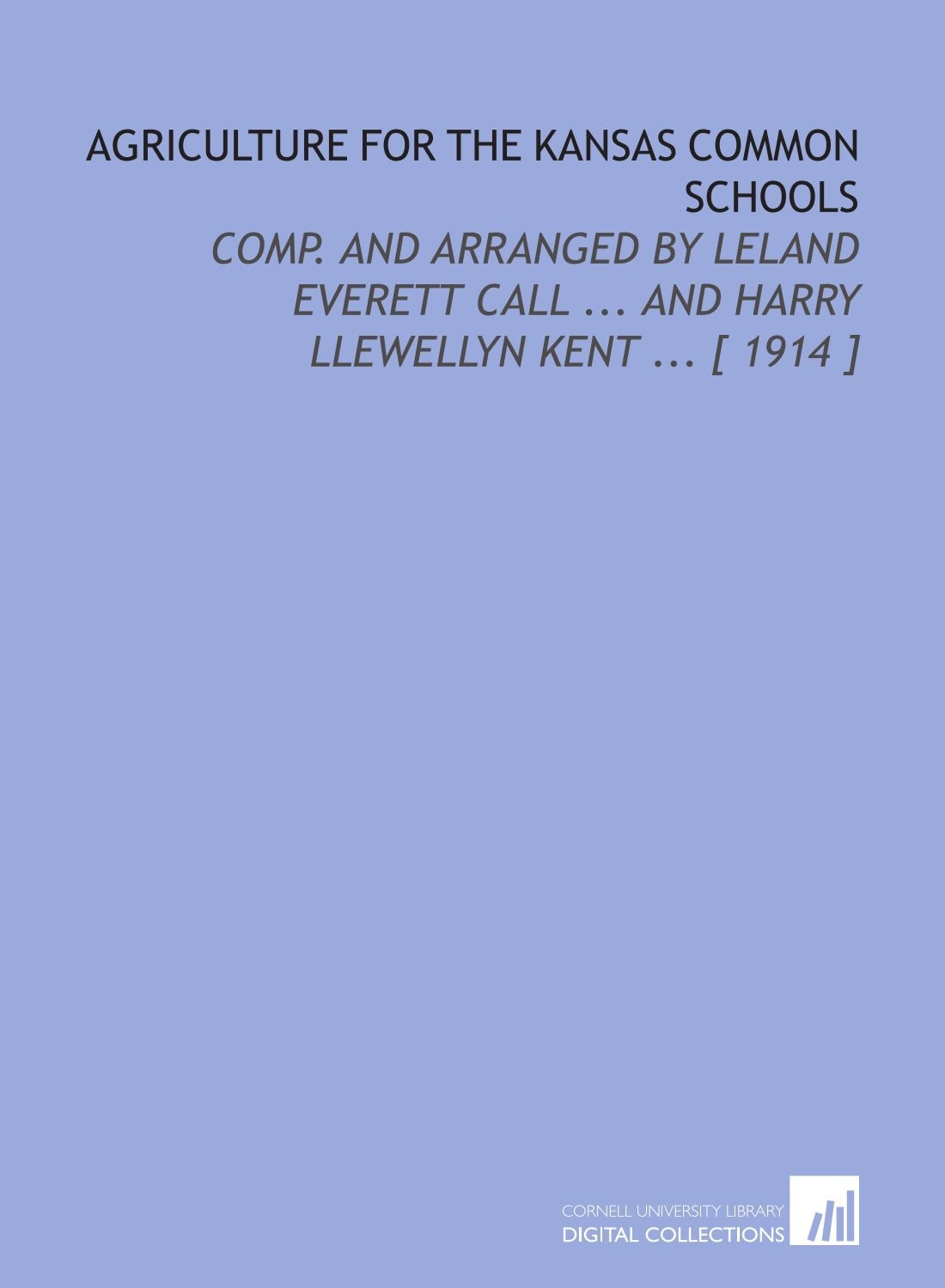 Download Agriculture for the Kansas Common Schools: Comp. And Arranged by Leland Everett Call ... And Harry Llewellyn Kent ... [ 1914 ] PDF Text fb2 ebook