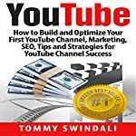 YouTube: How to Build and Optimize Your First YouTube Channel, Marketing, SEO, Tips and Strategies for YouTube Channel Success (YouTube Marketing, YouTube ... YouTube SEO, Social Media, Passive Income) | Tommy Swindali