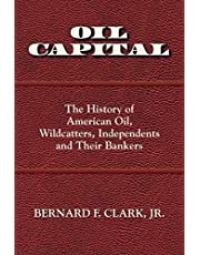 Oil Capital: The History of American Oil, Wildcatters, Independents and Their Bankers