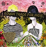 Rough Trade for Indie (2009 2 CD set)