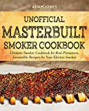 Unofficial Masterbuilt Smoker Cookbook: Ultimate Smoker Cookbook for Real Pitmasters, Irresistible Recipes for Your Electric Smoker