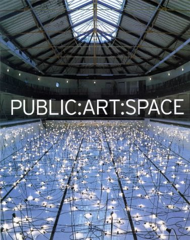 Public: Art : Space : A Decade of Public Art Commissions Agency, 1987-1997