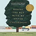 Riding the Bus with My Sister: A True Life Journey Audiobook by Rachel Simon Narrated by Rachel Simon