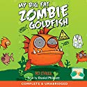 My Big Fat Zombie Goldfish Audiobook by Mo O'Hara Narrated by Daniel Philpott