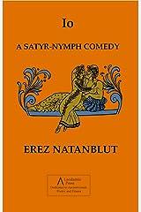 Io: a Satyr-Nymph Comedy Kindle Edition