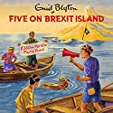 Five on Brexit Island Audiobook by Bruno Vincent Narrated by Bruno Vincent