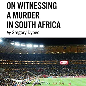 On Witnessing a Murder in South Africa Audiobook